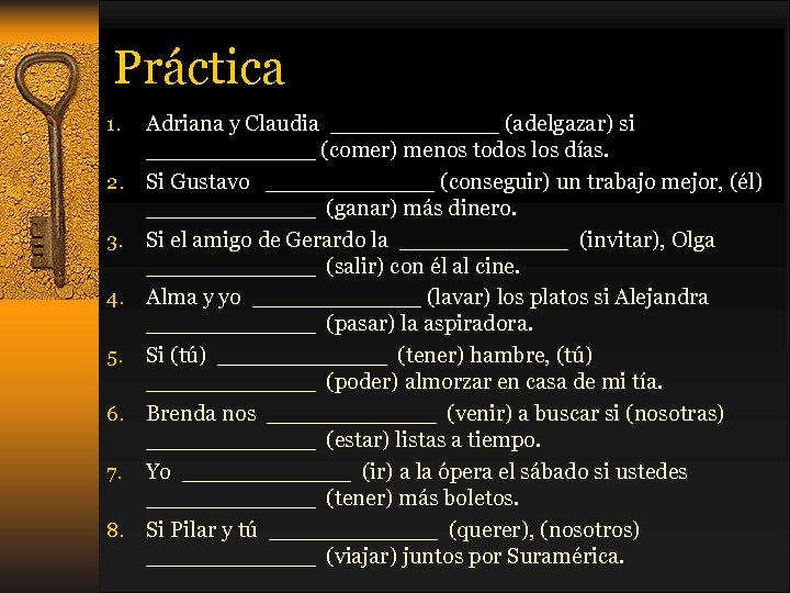 Práctica Adriana y Claudia ______ (adelgazar) si ______ (comer) menos todos los días. 2.