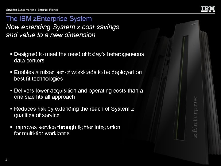 Smarter Systems for a Smarter Planet The IBM z. Enterprise System Now extending System