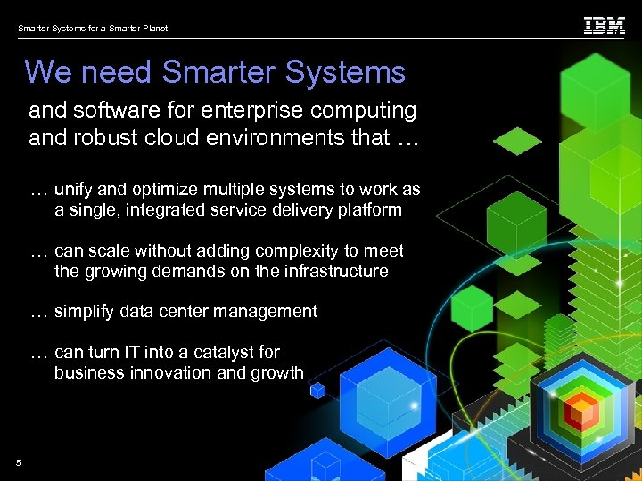 Smarter Systems for a Smarter Planet We need Smarter Systems and software for enterprise