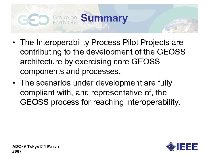 Summary • The Interoperability Process Pilot Projects are contributing to the development of the