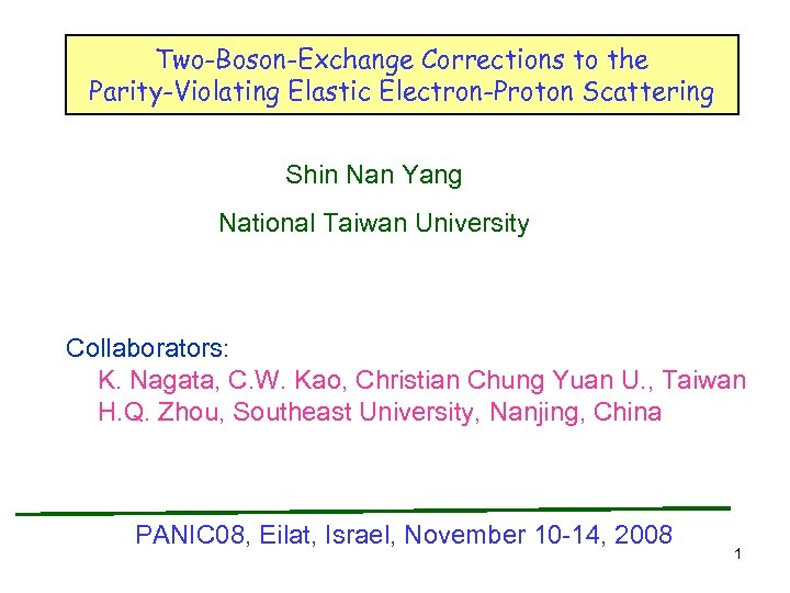 Two-Boson-Exchange Corrections to the Parity-Violating Elastic Electron-Proton Scattering Shin Nan Yang National Taiwan University