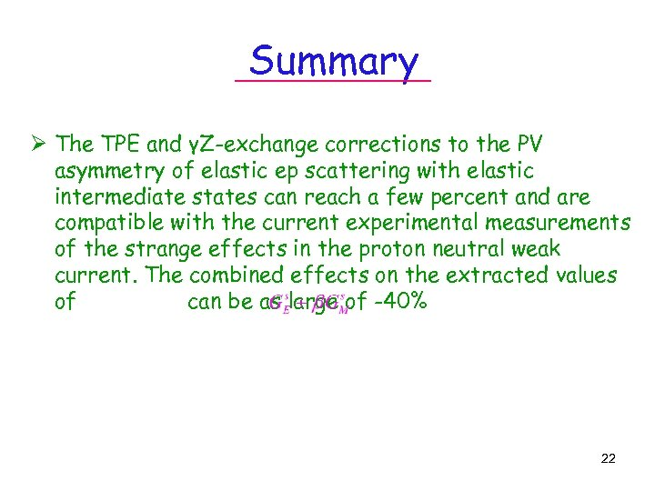 Summary Ø The TPE and γZ-exchange corrections to the PV asymmetry of elastic ep
