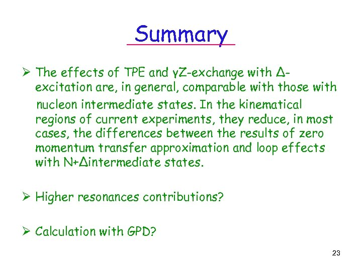 Summary Ø The effects of TPE and γZ-exchange with Δexcitation are, in general, comparable