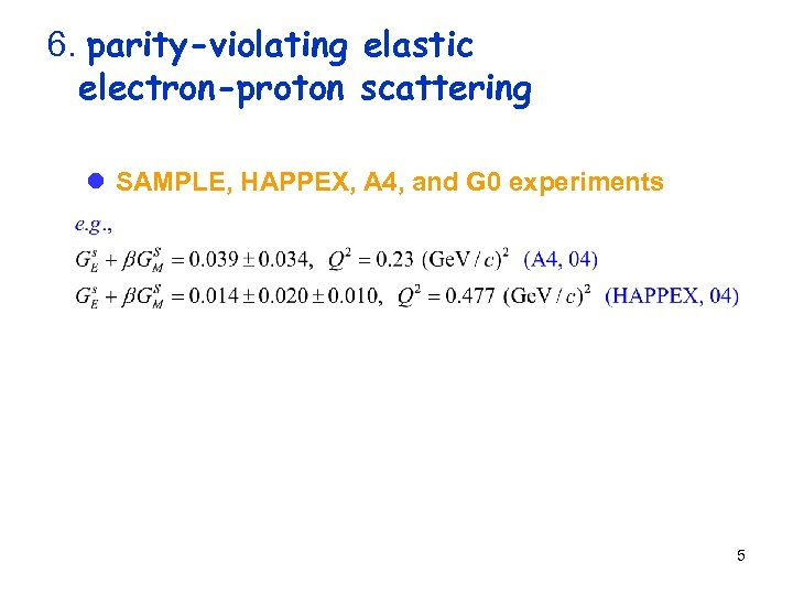 6. parity-violating elastic electron-proton scattering l SAMPLE, HAPPEX, A 4, and G 0 experiments