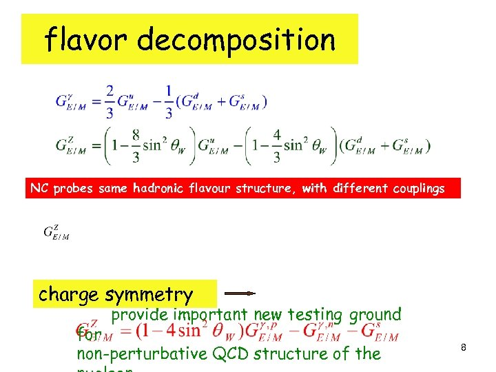 flavor decomposition NC probes same hadronic flavour structure, with different couplings charge symmetry provide