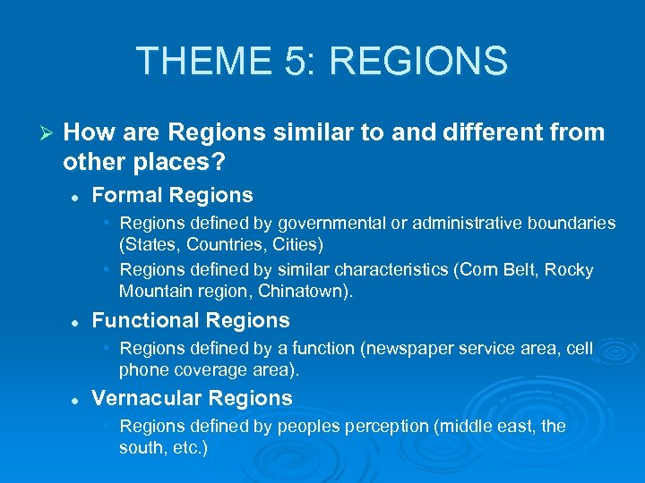 THEME 5: REGIONS Ø How are Regions similar to and different from other places?