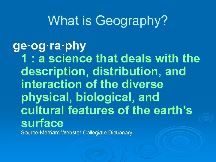 What is Geography? ge·og·ra·phy 1 : a science that deals with the description, distribution,