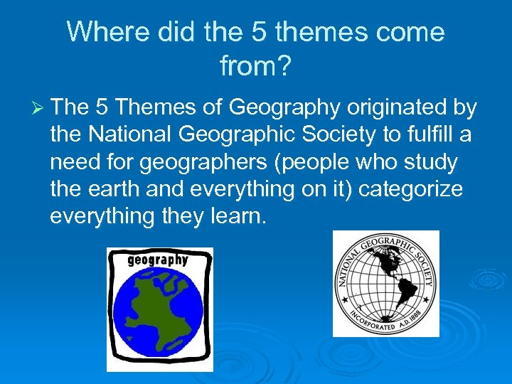 Where did the 5 themes come from? Ø The 5 Themes of Geography originated