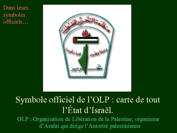 Dans leurs symboles officiels… Symbole officiel de l'OLP : carte de tout l'État d'Israël.