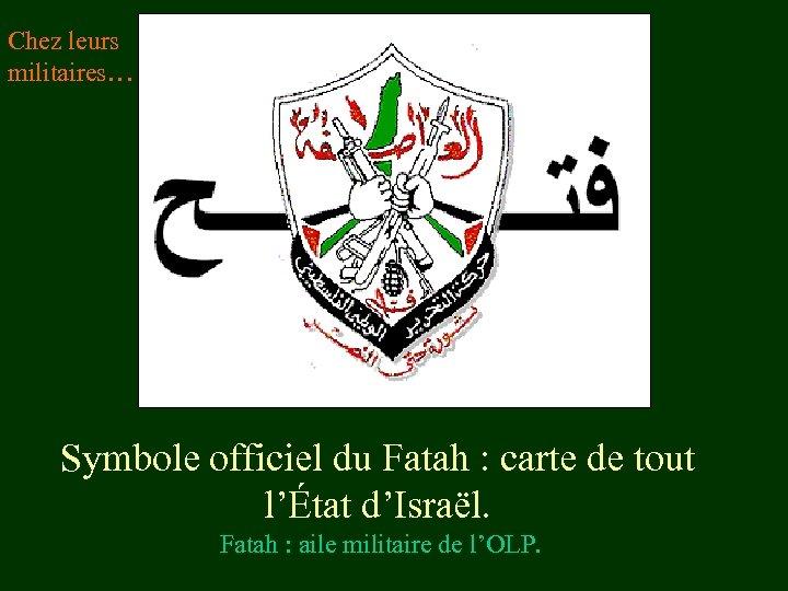 Chez leurs militaires… Symbole officiel du Fatah : carte de tout l'État d'Israël. Fatah