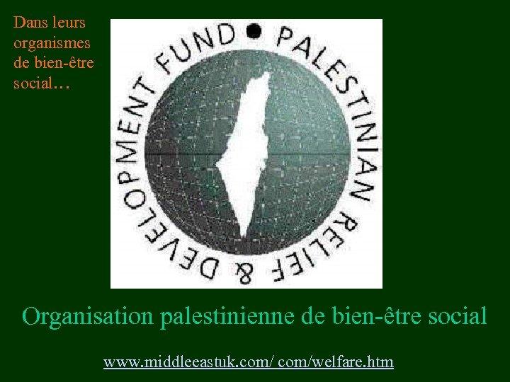 Dans leurs organismes de bien-être social… Organisation palestinienne de bien-être social www. middleeastuk. com/welfare.