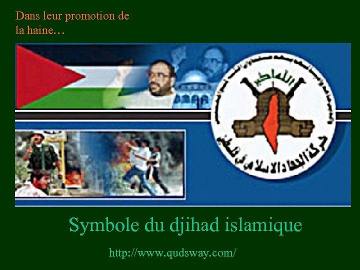 Dans leur promotion de la haine… Symbole du djihad islamique http: //www. qudsway. com/