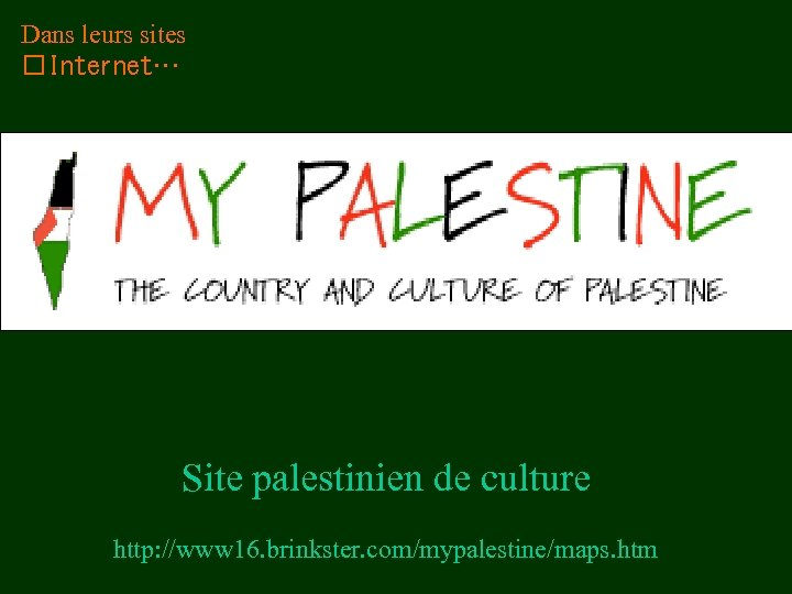 Dans leurs sites Internet… Site palestinien de culture http: //www 16. brinkster. com/mypalestine/maps. htm
