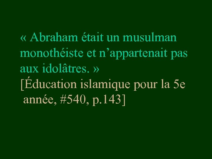 « Abraham était un musulman monothéiste et n'appartenait pas aux idolâtres. » [Éducation