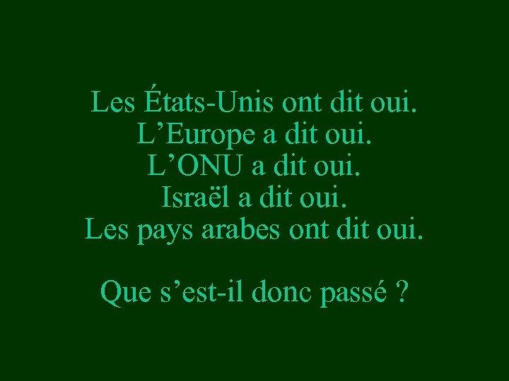 Les États-Unis ont dit oui. L'Europe a dit oui. L'ONU a dit oui. Israël