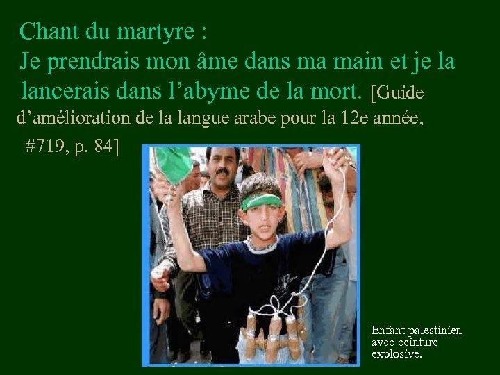 Chant du martyre : Je prendrais mon âme dans ma main et je la