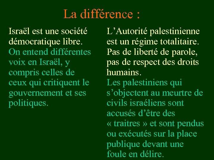La différence : Israël est une société démocratique libre. On entend différentes voix en