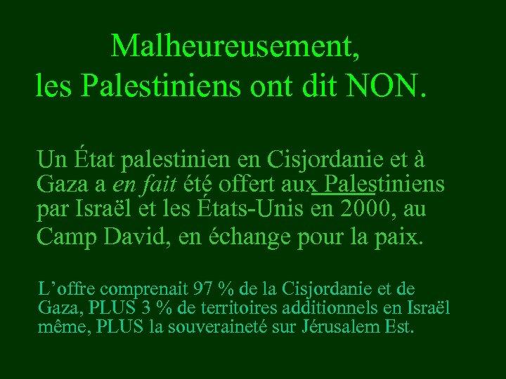Malheureusement, les Palestiniens ont dit NON. Un État palestinien en Cisjordanie et à Gaza