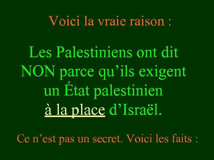 Voici la vraie raison : Les Palestiniens ont dit NON parce qu'ils exigent un