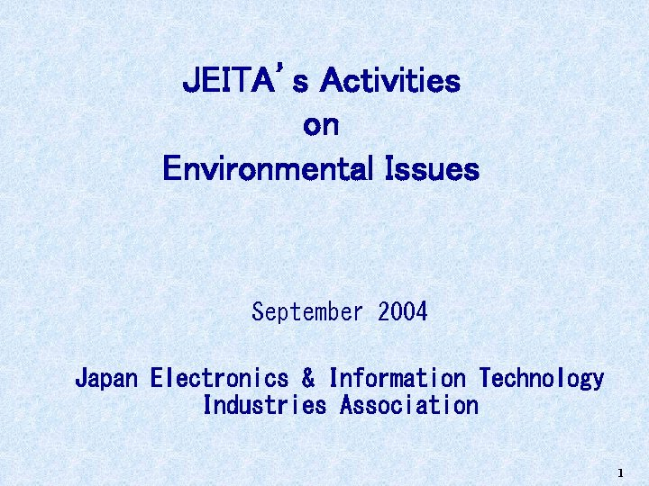 JEITA's Activities on Environmental Issues September 2004 Japan Electronics & Information Technology Industries Association