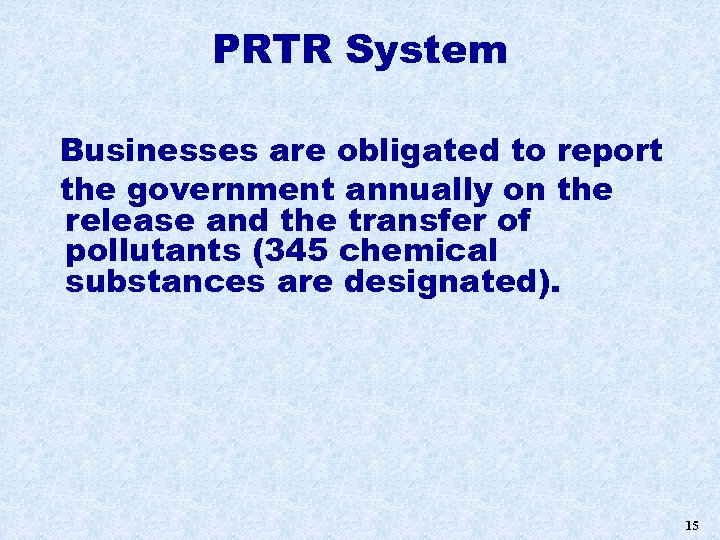 PRTR System Businesses are obligated to report the government annually on the release and