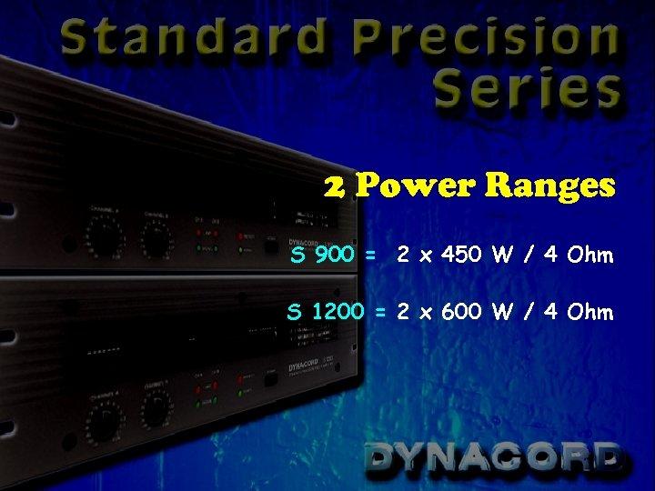 2 Power Ranges S 900 = 2 x 450 W / 4 Ohm S