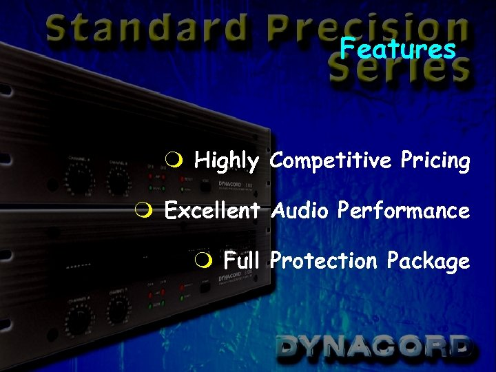Features m Highly Competitive Pricing m Excellent Audio Performance m Full Protection Package