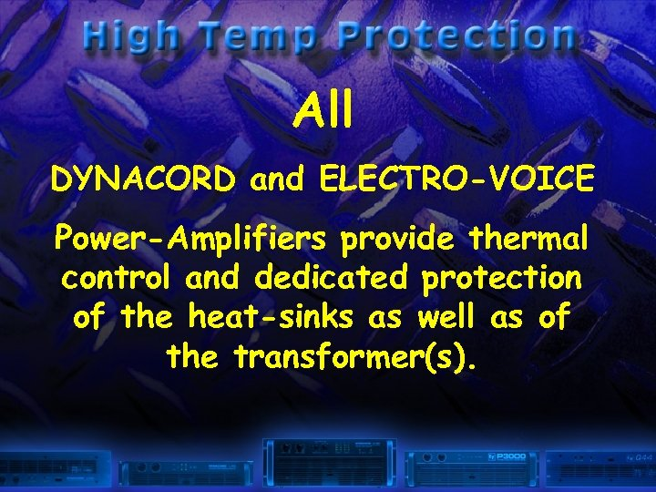 All DYNACORD and ELECTRO-VOICE Power-Amplifiers provide thermal control and dedicated protection of the heat-sinks