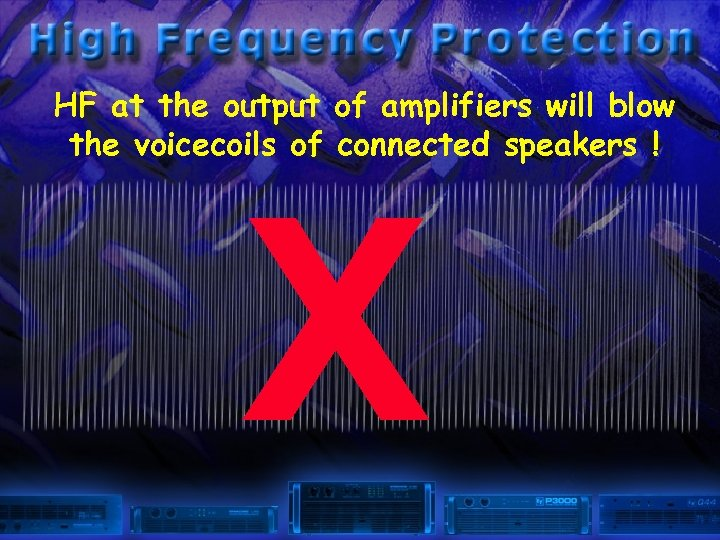 HF at the output of amplifiers will blow the voicecoils of connected speakers !