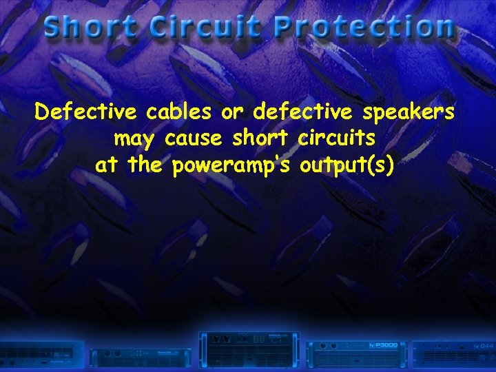 Defective cables or defective speakers may cause short circuits at the poweramp's output(s)