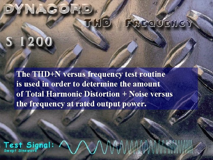 The THD+N versus frequency test routine is used in order to determine the amount
