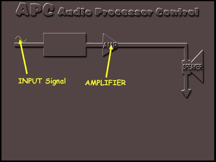 INPUT Signal AMPLIFIER