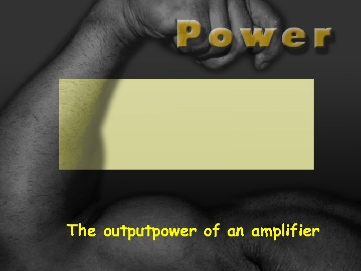 The outputpower of an amplifier