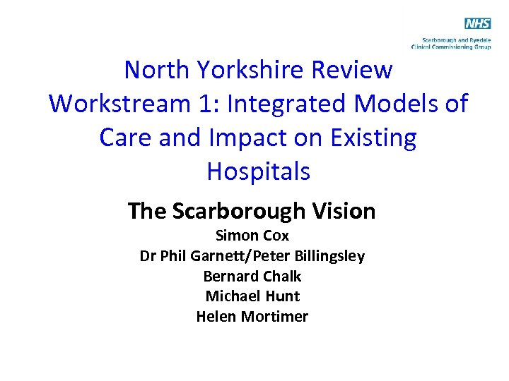 North Yorkshire Review Workstream 1: Integrated Models of Care and Impact on Existing Hospitals