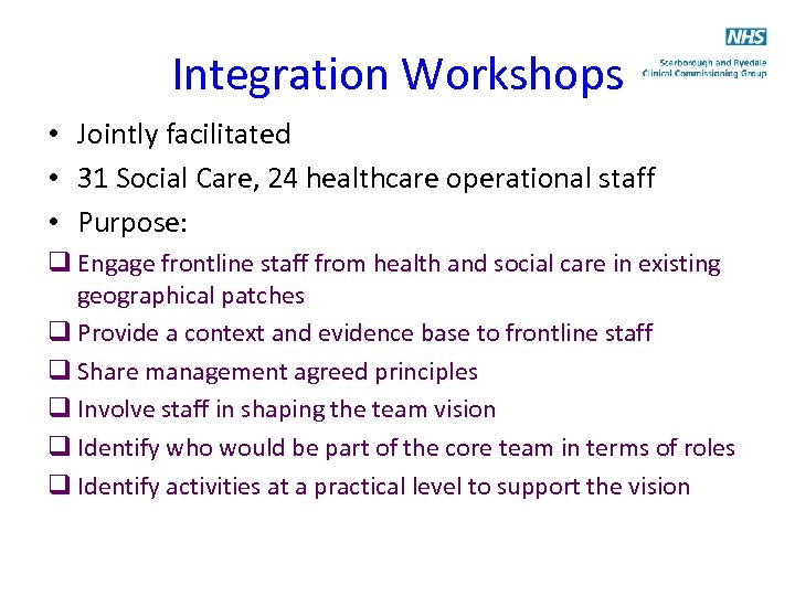 Integration Workshops • Jointly facilitated • 31 Social Care, 24 healthcare operational staff •