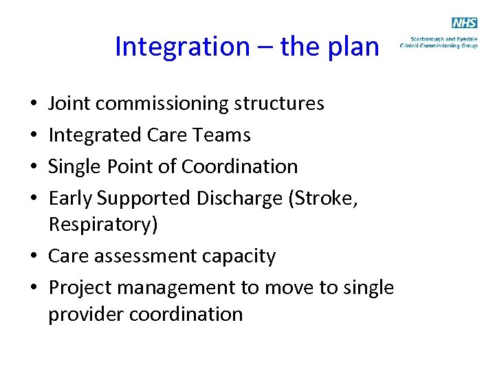 Integration – the plan Joint commissioning structures Integrated Care Teams Single Point of Coordination