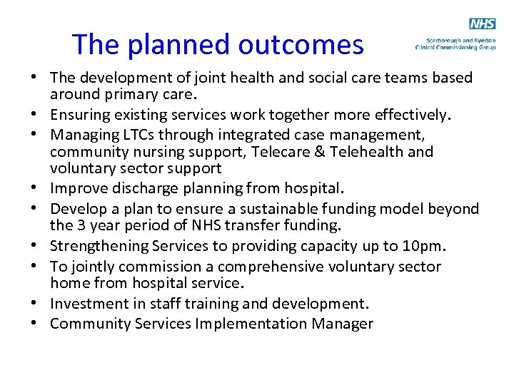 The planned outcomes • The development of joint health and social care teams based