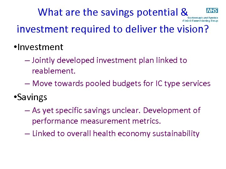 What are the savings potential & investment required to deliver the vision? • Investment