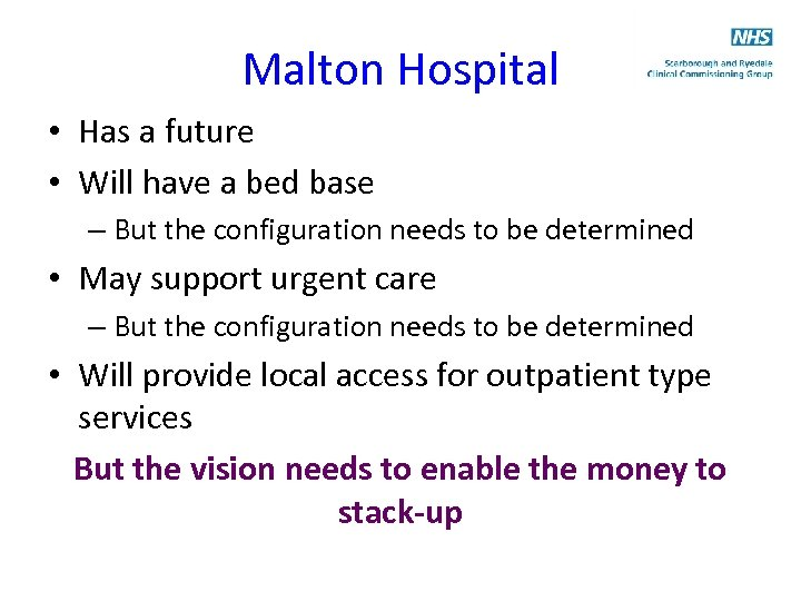 Malton Hospital • Has a future • Will have a bed base – But