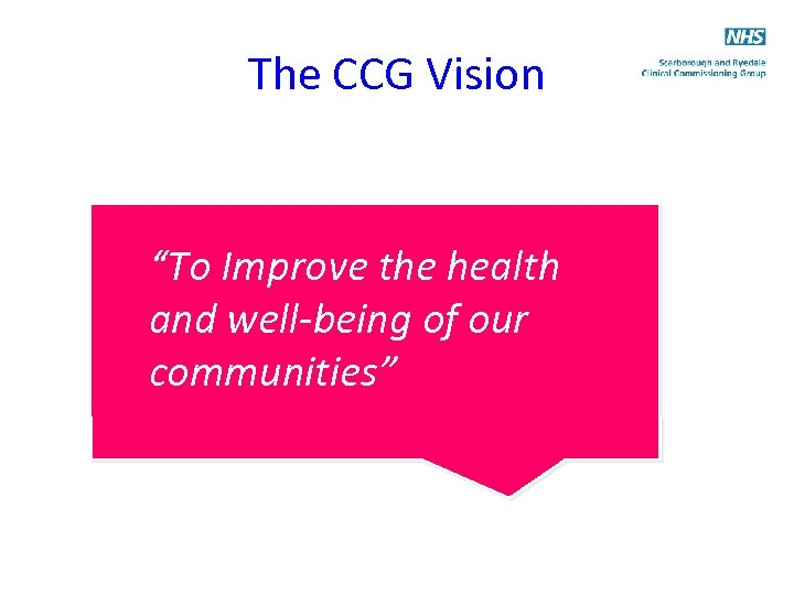 """The CCG Vision """"To Improve the health and well-being of our communities"""""""