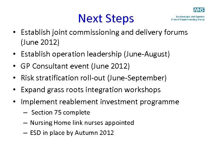 Next Steps • Establish joint commissioning and delivery forums (June 2012) • Establish operation