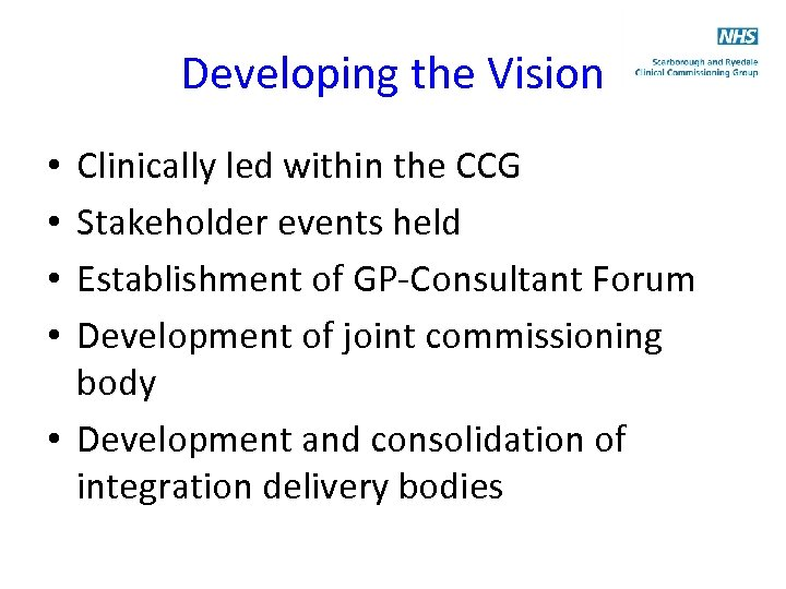 Developing the Vision Clinically led within the CCG Stakeholder events held Establishment of GP-Consultant