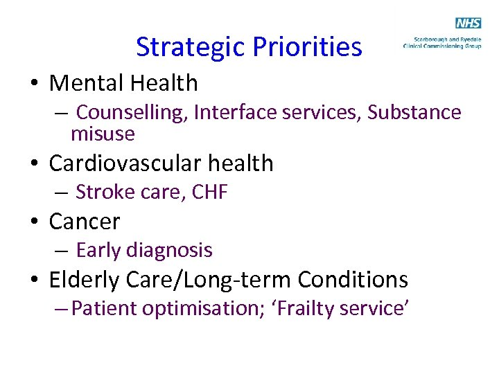 Strategic Priorities • Mental Health – Counselling, Interface services, Substance misuse • Cardiovascular health