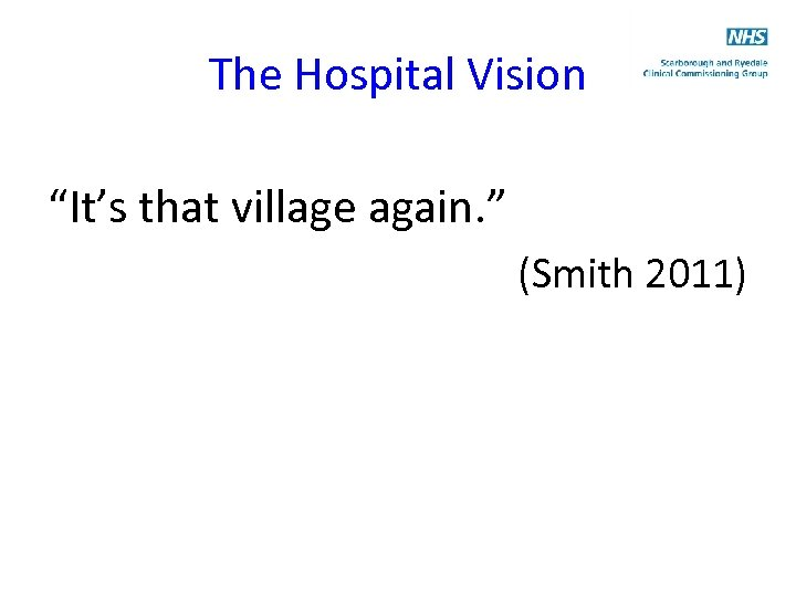 """The Hospital Vision """"It's that village again. """" (Smith 2011)"""