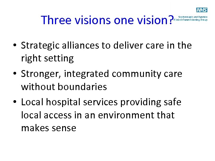Three visions one vision? • Strategic alliances to deliver care in the right setting