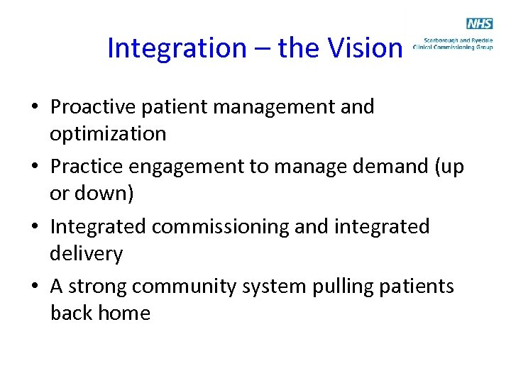 Integration – the Vision • Proactive patient management and optimization • Practice engagement to