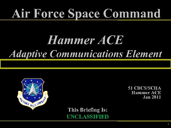 Air Force Space Command Hammer ACE Adaptive Communications Element 51 CBCS/SCHA Hammer ACE Jan