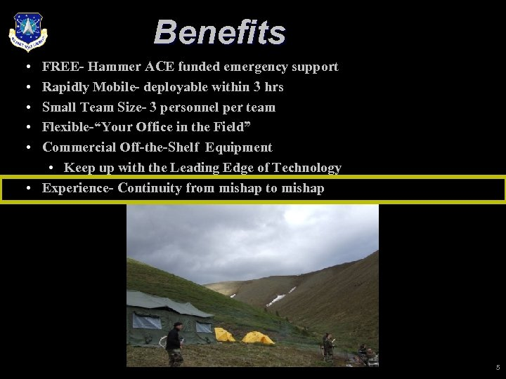 Benefits • • • FREE- Hammer ACE funded emergency support Rapidly Mobile- deployable within