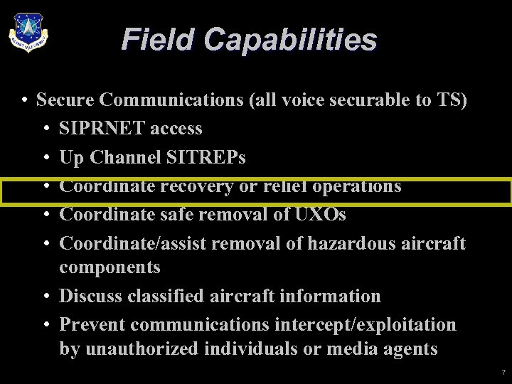 Field Capabilities • Secure Communications (all voice securable to TS) • SIPRNET access •