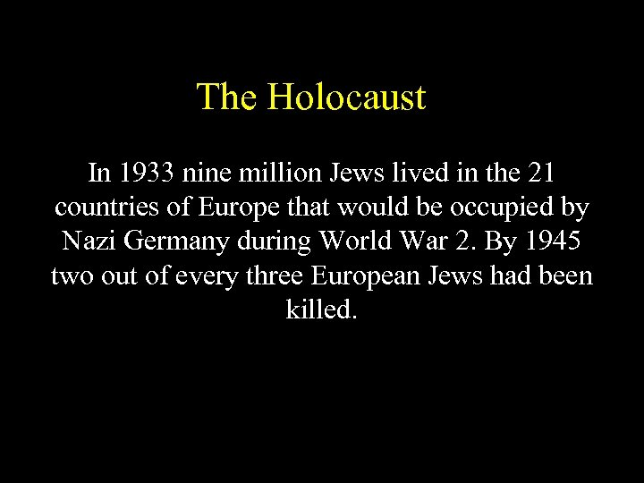 The Holocaust In 1933 nine million Jews lived in the 21 countries of Europe